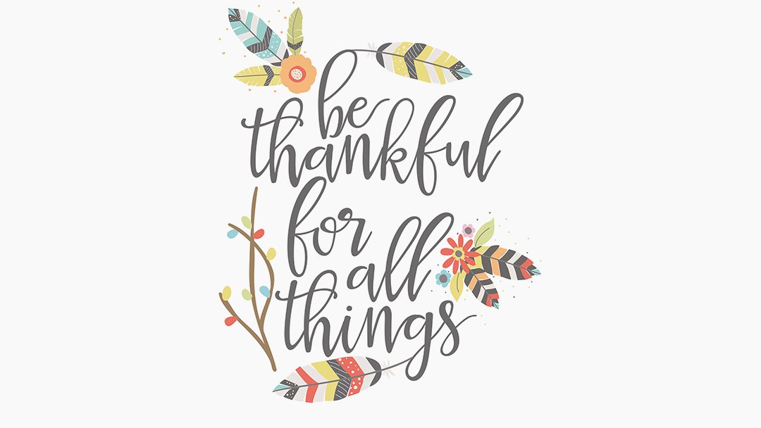 Happy Thanksgiving: Take a moment to be Thankful